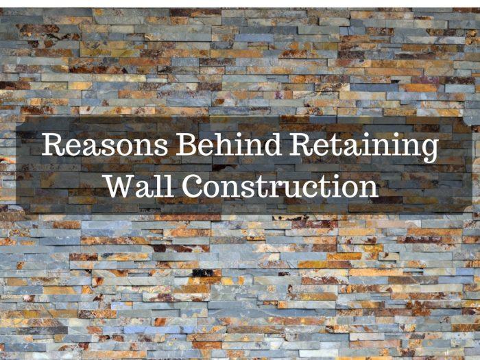 Reasons Behind Retaining Wall Construction