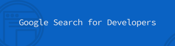 A Guide to Search Features for Developers: Writing Content that Google Loves