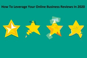 How To Leverage Your Online Business Reviews In 2020