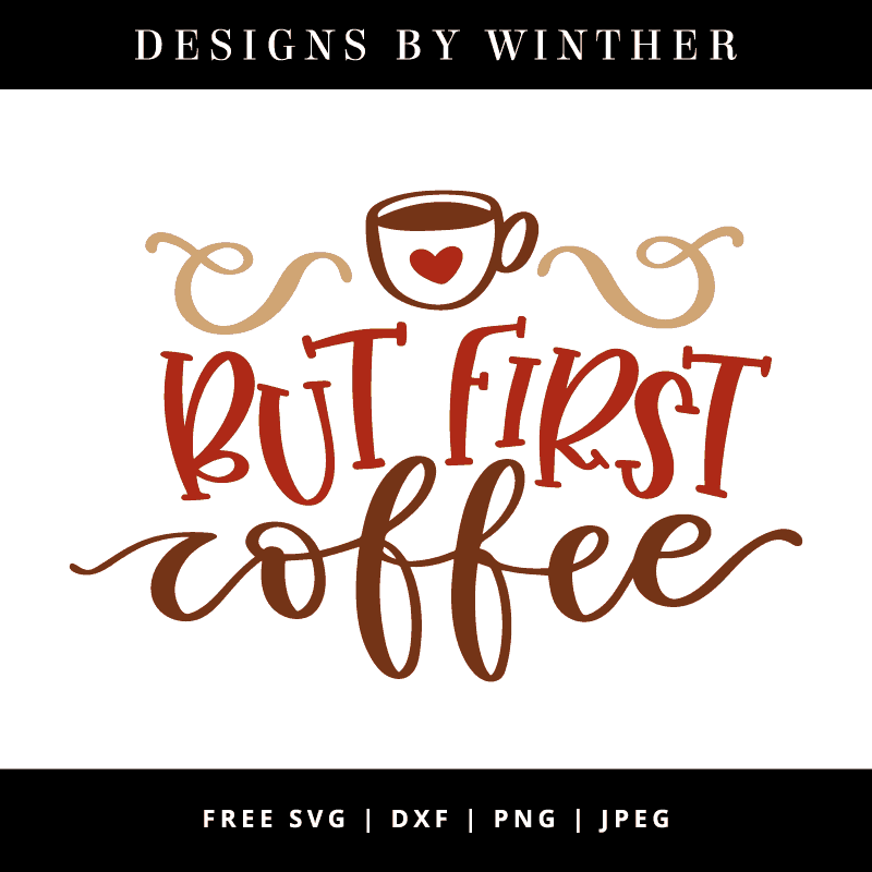 Download Free But first Coffee SVG DXF PNG & JPEG - Designs By Winther
