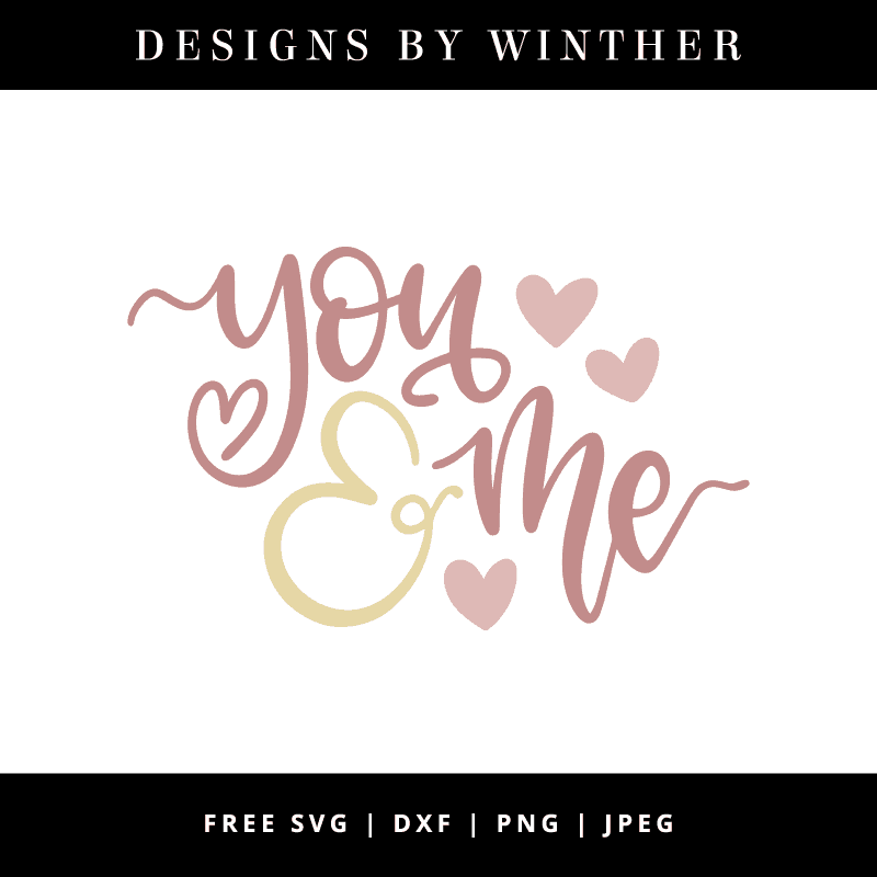 Download Free You and me SVG DXF PNG & JPEG - Designs By Winther
