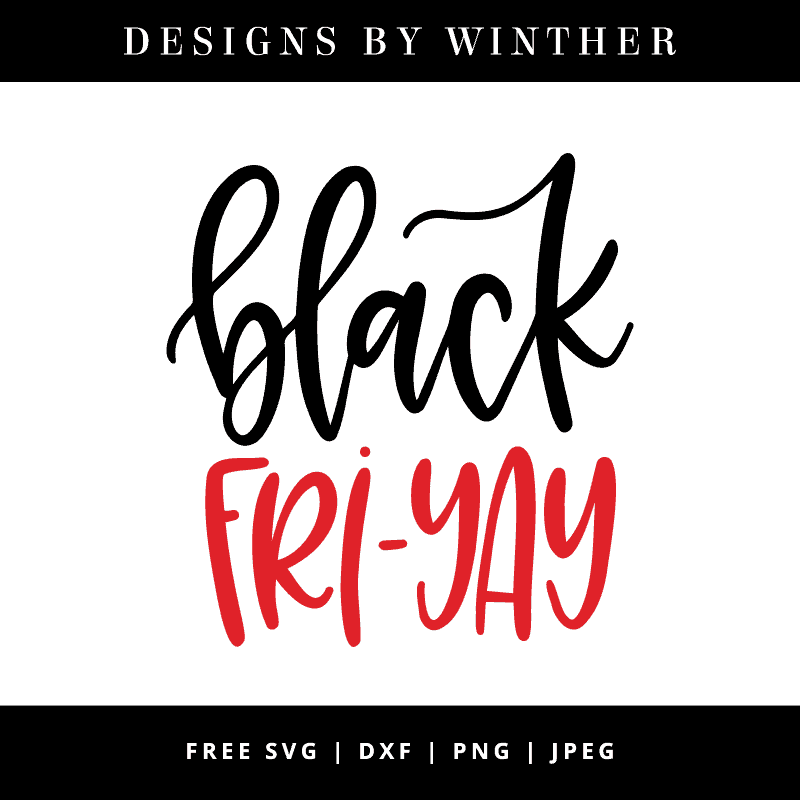 Download Free Black Fri-yay SVG DXF PNG & JPEG - Designs By Winther