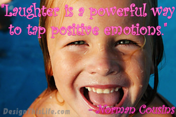 Laughter is a powerful way to tap positive emotions