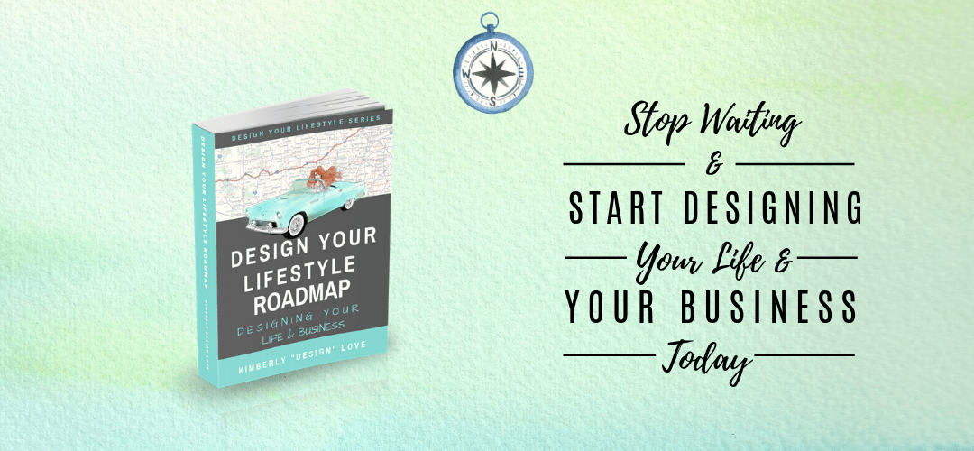 Stop Waiting and Start Designing a Life You Love