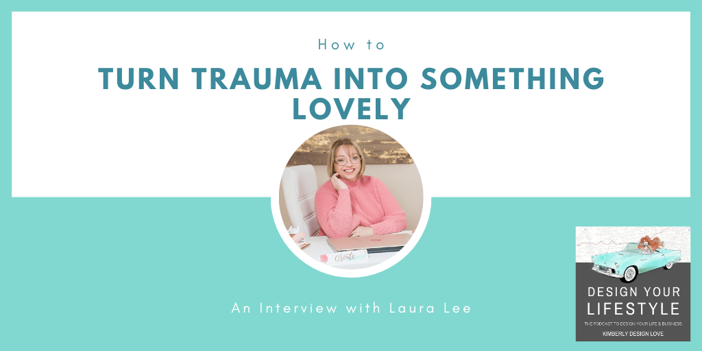 How to Turn Trauma into Something Lovely with LauraLee