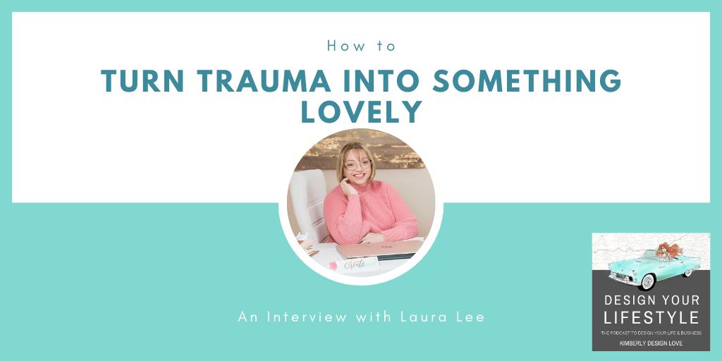 Turn Trauma into Something Lovely