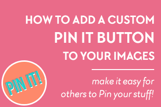 How to Create and Add a Custom Pin It Button to Your Blog Images. A Tutorial + Showcase by DesignYourOwnBlog.com