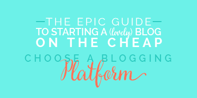 The Epic Guide to Start a (lovely) Blog on the Cheap! Part 1: Which Blogging Platform is Right for Me? See the entire guide at DesignYourOwnBlog.com