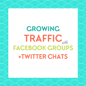 Free Download: How to grow your blog traffic with Facebook groups & Twitter Chats