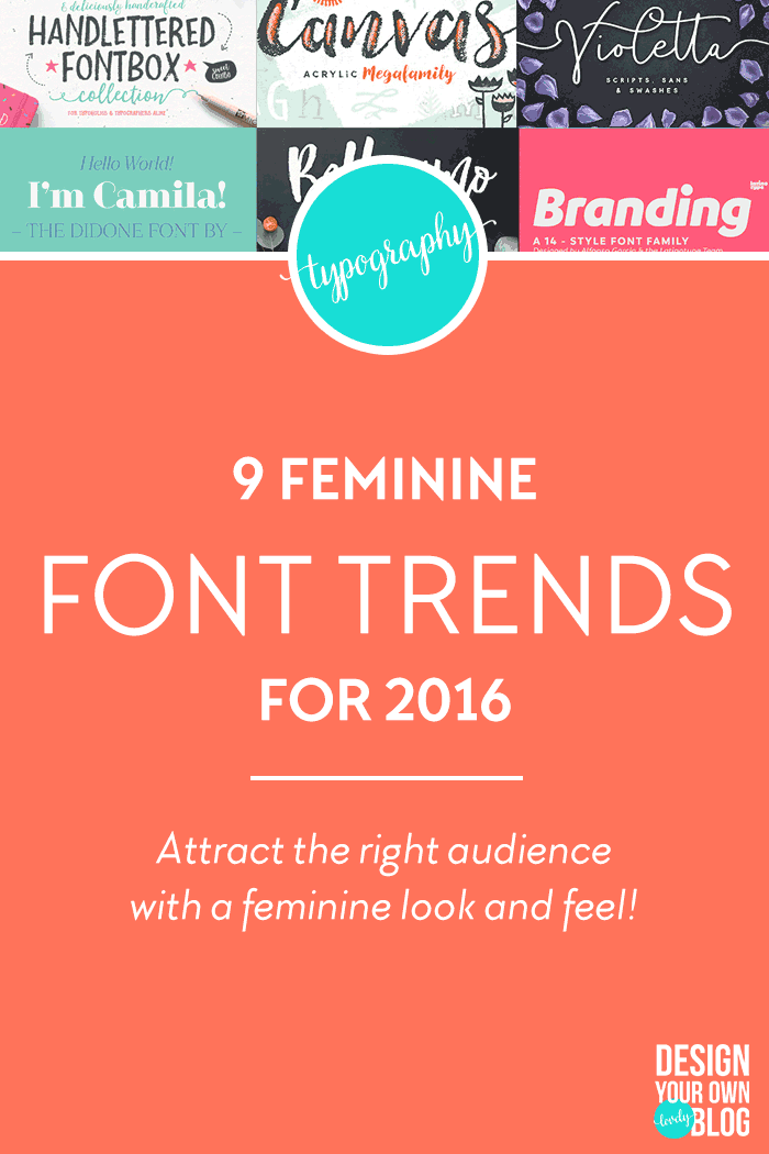 9 Feminine Font Trends for 2016. See the hot styles in typography for girly and feminine blogs at DesignYourOwnBlog.com!