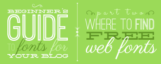 Beginner's Guide to Fonts for Your Blog: Where to Find Free Web Fonts