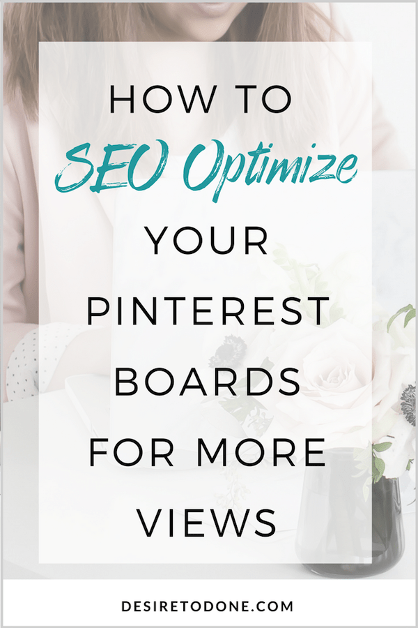 Whether you've been blogging for a while or are just starting out, you've probably heard about SEO and how optimizing your website and blog posts can help bring more traffic to your site through Google. Well, Pinterest works the same way. Click to learn how to SEO optimize your Pinterest boards for more views.