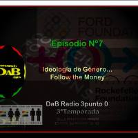 DaB Radio 3.0 Episodio 7 - Ideología de Género ... Follow the money