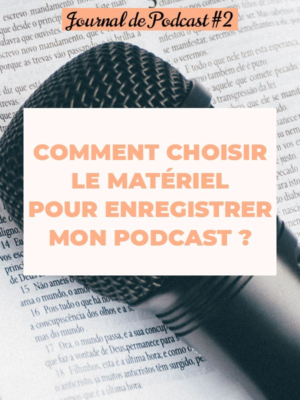 Journal de podcast #2 : choisir le matériel de podcast