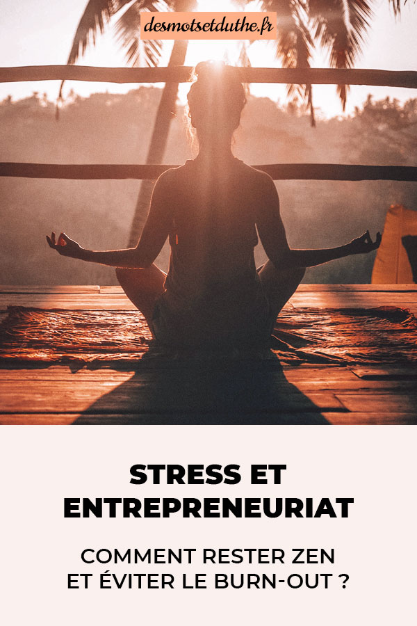Stress et entrepreneuriat : comment rester zen et éviter le burnout ?