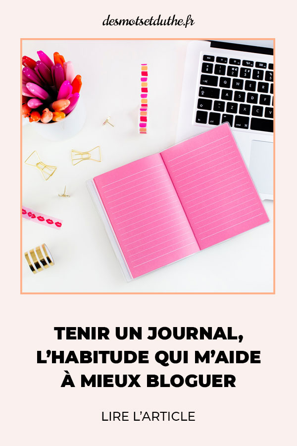 Tenir un journal, l'habitude qui m'aide à mieux bloguer.
