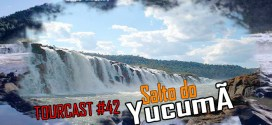Tourcast 42 – Salto do Yucumã