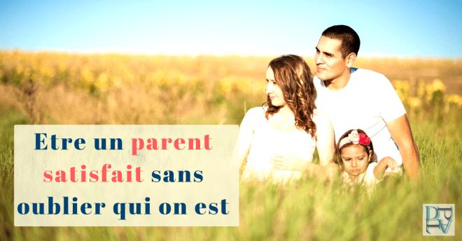Etre un parent satisfait sans oublier qui on est