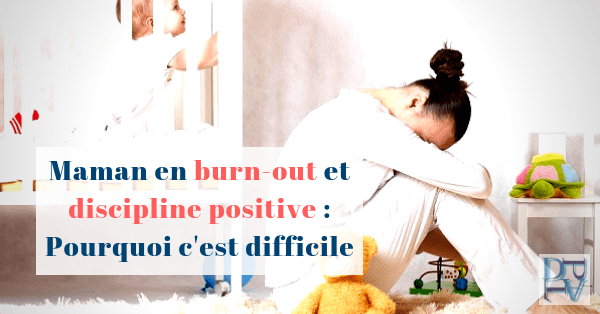 maman en burn-out et la discipline positive : que faire?