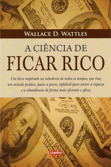A Ciência de Ficar Rico Wallace Wattles