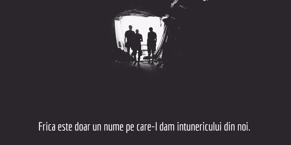 Frica este numele intunericului din noi
