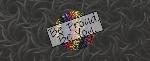 Be Proud. Be You. by Destai
