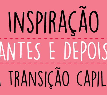 Inspiração - Antes e Depois da Transição Capilar