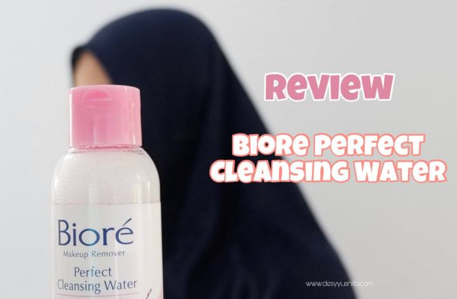 Biore Perfect Cleansing Water, Micellar Water, Cleanser, Makeup remover, beauty, kecantikan, review, biore
