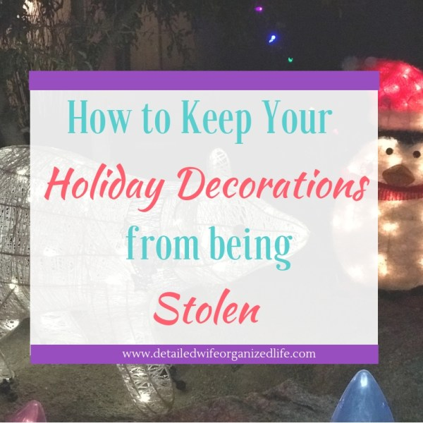 How to Keep Your Holiday Decorations From Being Stolen