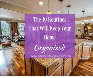 The 10 Routines That Will Keep Your Home Organized