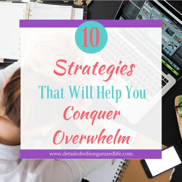 10 Strategies That Will Help You Conquer Overwhelm