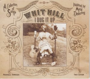 """Whit Hill """"I Dug It Up"""""""