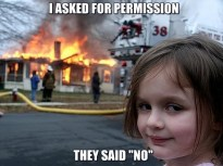 frabz-i-asked-for-permission-they-said-no-dc381e
