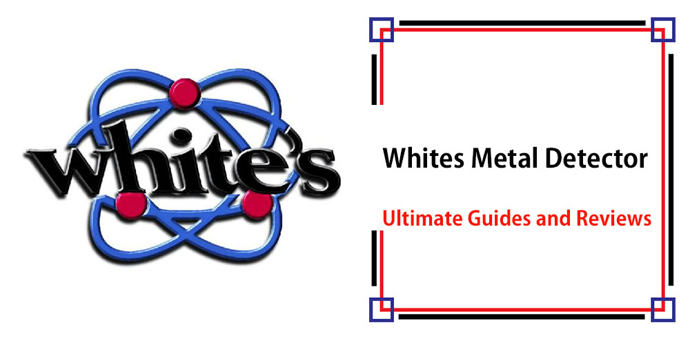 Whites Metal Detector – Ultimate Guides & Reviews