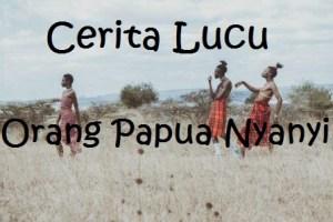 Cerita Lucu Orang Papua Nyanyi