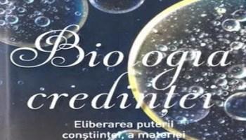 Biologia credinţei - cele mai profunde mistere ale vieţii