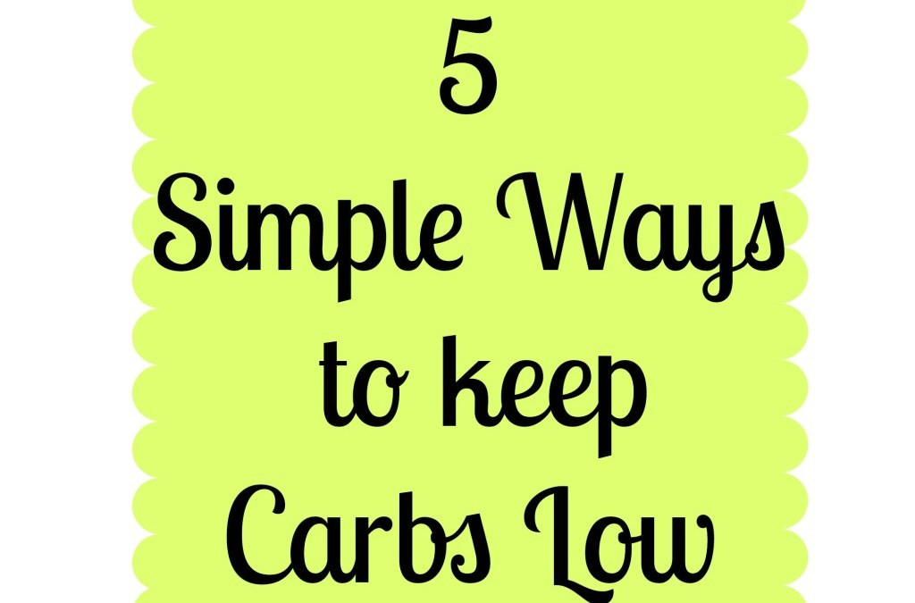 5 Simple Ways to Keep Carbs Low