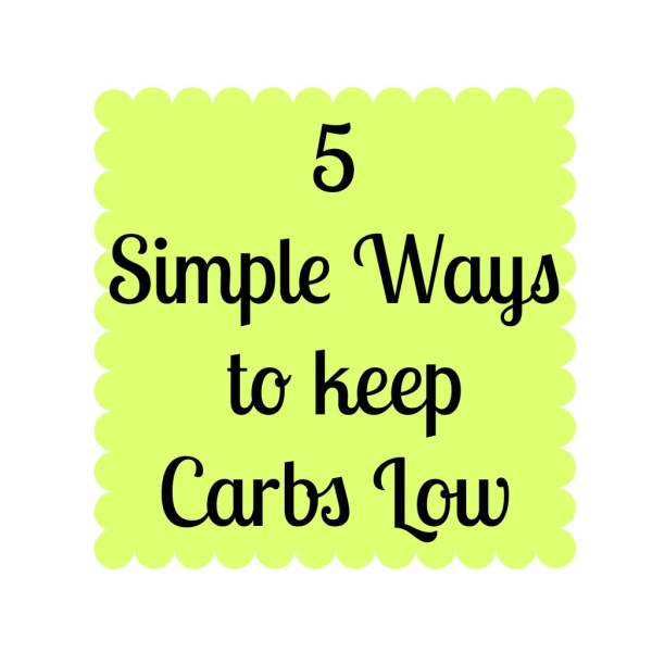 5 Simple Ways to Keep Carbs Low | Detours in Life