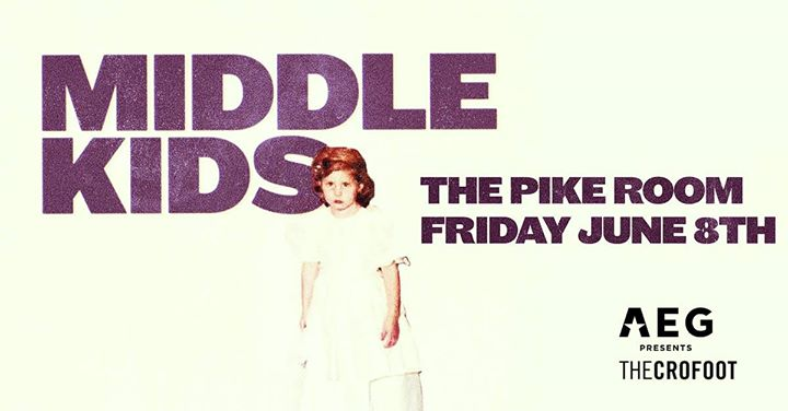 Middle Kids at The Pike Room 6/8 6