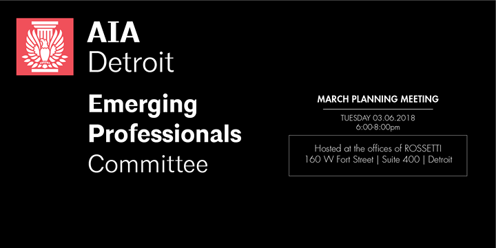 AIA Detroit Emerging Professionals Committee Meeting: March 2018 6