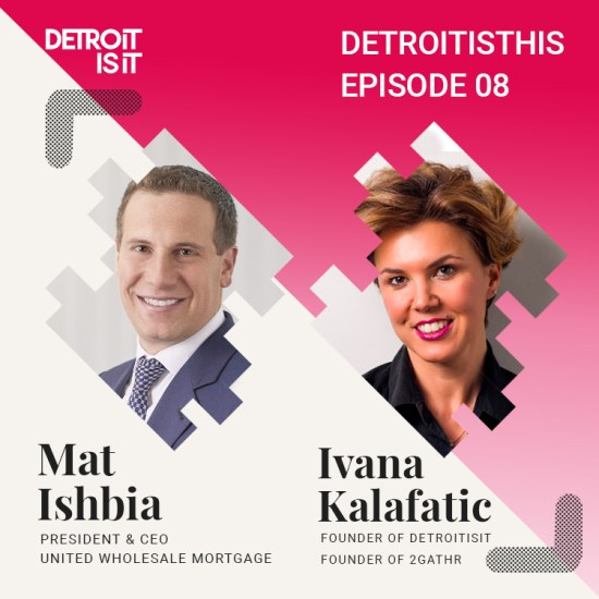 Detroit Is THIS Podcast: Mat Ishbia, CEO of United Wholesale Mortgage Shares on Business Success and Doing Right and Good Things Happen 17