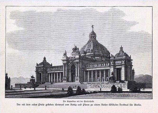 Der Kuppelbau mit der Säulenhalle. Der mit dem ersten Preis gekrönte Entwurf von Rettig und Pfann zu einem Kaiser-Wilhelm-Denkmal in Berlin.