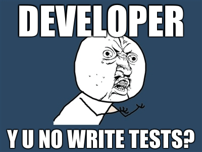 Developer, Y U NO TESTS