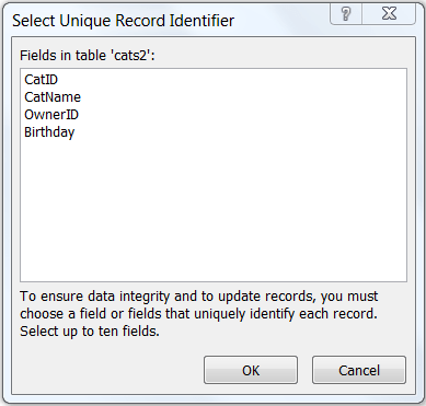 "Shows the ""Select Unique Record Identifier"" dialog with a list of fields in the selected table. In this example, the table name is cats2 and the unique fields are CatID, CatName, OwnerID, and Birthday. The available buttons are ""OK"" and ""Cancel""."