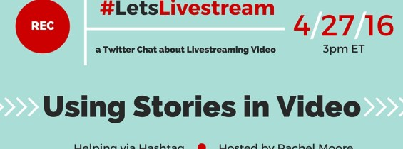 #LetsLivestream: Using Stories in Video