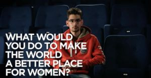 What would you do to make the world a better place for women?