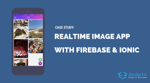 Case Study: Realtime Image Sharing App with Ionic and Firebase