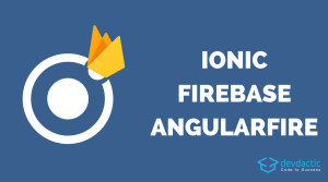 How to Create a Simple Ionic 4 Firebase App with AngularFire