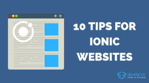 10 Tips & Tricks for Building Websites with Ionic 4