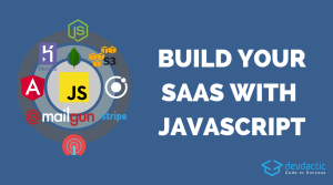 How to Build Your SaaS With Javascript (and why it's Awesome)